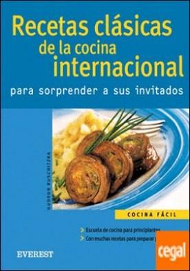 Recetas clásicas de la cocina internacional para sorprender a sus invitados . Para sorprender a sus invitados