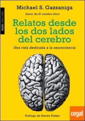 Relatos desde los dos lados del cerebro . Una vida dedicada a la neurociencia