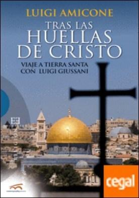 Tras las huellas de Cristo . Viaje a Tierra Santa con Luigi Giussani por Amicone, Luigi PDF