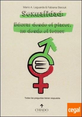 SEXUALIDAD: EDUCAR DESDE EL PLACER, NO DESDE EL TE