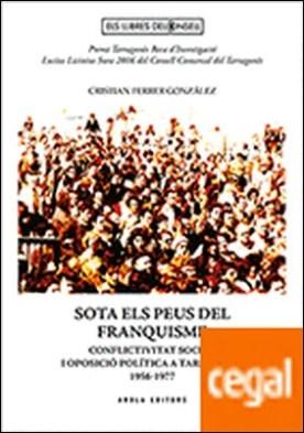 SOTA ELS PEUS DEL FRANQUISME. CONFLICTIVITAT SOCIAL I OPOSICIO POLITICA A TARRAG