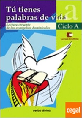 Tú tienes palabras de vida - Ciclo A . Lectura creyente de los evangelios dominicales