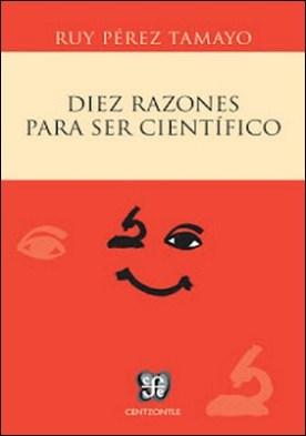 Diez razones para ser científico por Ruy Pérez Tamayo PDF