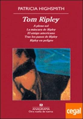 Tom Ripley . A pleno sol ; La máscara de Ripley ; El amigo americano ; Tras los pasos de Ripley ; Ripley en peligro