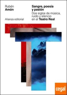 Sangre, poesía y pasión . Dos siglos de música, ruido y silencio en el Teatro Real por Amón, Rubén PDF