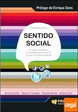 Sentido social . La comunicación y el sentido común en la era de la Internet social por Curtichs Moncusi, Javier PDF