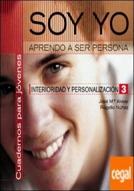 SOY YO. Aprendo a ser persona . Interioridad y personalización