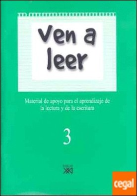 Ven a leer, 3 . Material de apoyo para el aprendizaje de la lectura y la escritura