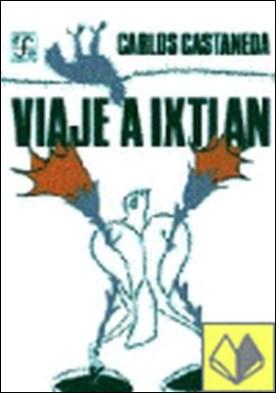 Viaje a Ixtlán : las lecciones de don Juan
