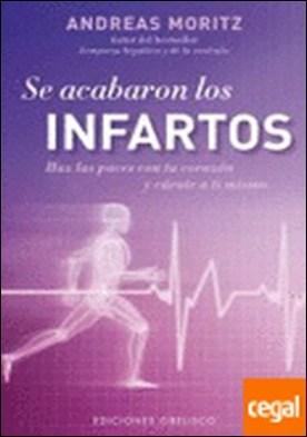 Se acabaron los infartos . HAZ LAS PACES CON TU CORAZON Y CURATE A TI MISMO por MORITZ, ANDREAS