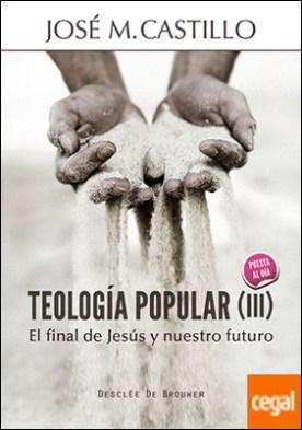 Teología popular (III) . El final de Jesús y nuestro futuro