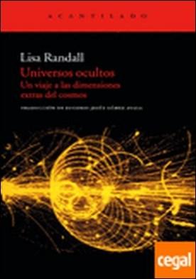 Universos ocultos . Un viaje a las dimensiones extras del cosmos