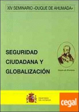 Seguridad ciudadana y globalización . XIV Seminario Duque de Ahumada, (8 y 9 de mayo de 2002)