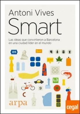 Smart . Las ideas que convirtieron a Barcelona en una ciudad líder en el mundo