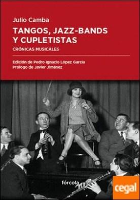 Tangos, jazz-bands y cupletistas . Crónicas musicales, de Caruso a Cléo de Mérode