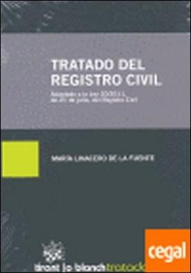 Tratado del registro civil . Adaptado a la ley 20/2011 de 21 de julio del Registro Civil por Linacero de la Fuente, María PDF