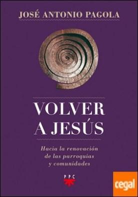 Volver a Jesús . Hacia la renovación de parroquias y comunidades