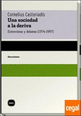 Una sociedad a la deriva . Entrevistas y debates (1974-1997)