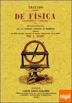 Tratado elemental de física experimental y aplicada y de meteorología