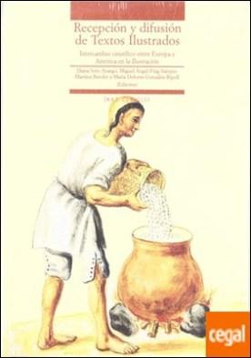 Recepción y Difusión de Textos Ilustrados . Intercambio científico entre Europa y América en la Ilustración por Soto ArangoD. ; Puig-SamperM. A.; Bender