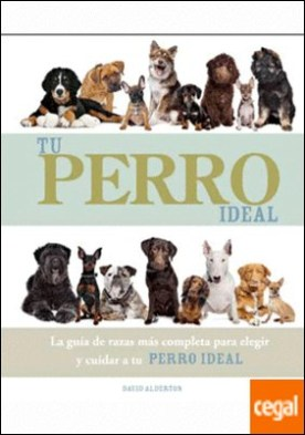 Tu perro ideal . La guía de razas más completa para elegir y cuidar a tu perro ideal