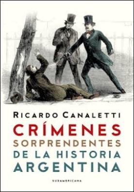 Crímenes sorprendentes de la Historia argentina por Ricardo Canaletti