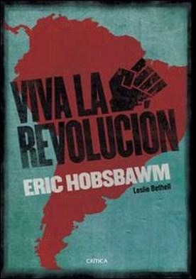 ¡Viva la Revolución!. Sobre América Latina por Eric Hobsbawm