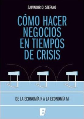 Cómo hacer negocios en tiempos de crisis por Salvador Di Stéfano PDF