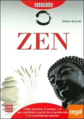 Zen . Cómo alcanzar el sosiego y la paz espiritual a partir de la meditación y el conocimiento interior