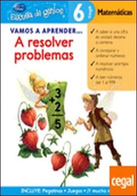 Vamos a aprender... A resolver problemas. 6 años. Matemáticas . a resolver problemas de matemáticas, 6 años