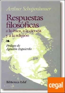 Respuestas filosóficas . A la ética, a la ciencia y a la religión
