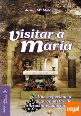 Visitar a María . Una experiencia y propuestas de oraciones marianas