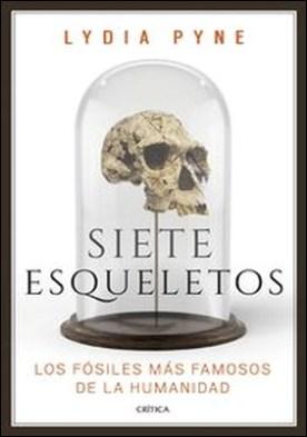 Siete esqueletos. Los fósiles más famosos de la humanidad