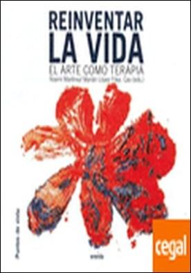Reinventar la vida . El arte como terapia por Cao, Marián ed. lit. PDF