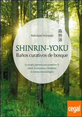 Shinrin-Yoku. Baños curativos de bosque . La terapia japonesa para promover la salud, la relajación y fortalecer el sistema inmunológico