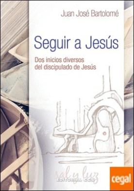 Seguir a Jesús . Dos inicios diversos del discipulado de Jesús por Bartolomé Lafuente, Juan José
