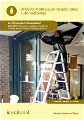 Montaje de instalaciones automatizadas. ELEE0109 - Montaje y mantenimiento de instalaciones eléctricas de baja tensión por Ramón Guerrero Pérez PDF