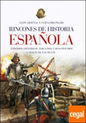 Rincones de historia española . Episodios históricos, fabulosos y desconocidos a través de los siglos