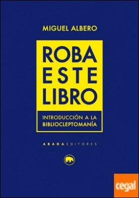 Roba este libro . Introducción a la bibliocleptomanía