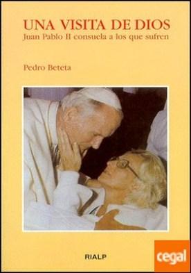 Una visita de Dios. Juan Pablo II consuela a los que sufren