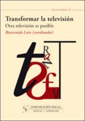 Transformar la televisión. Otra televisión es posible por Bienvenido León