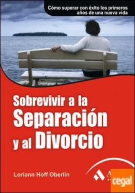 Sobrevivir a la separación y al divorcio . Cómo superar con éxito los primeros años de una nueva vida