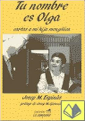 Tu nombre es Olga . CARTAS A MI HIJA