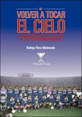 Volver a tocar el cielo: El campeonato de la U de 1994 en voz de sus protagonistas