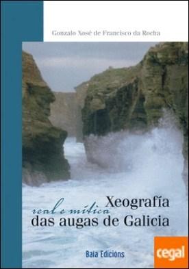 Xeografía real e mítica das augas de Galicia por De Francisco da Rocha, Gonzalo Xosé PDF