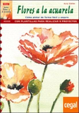 Serie Pintar a la Acuarela nº 2. PINTAR FLORES A LA ACUARELA . COMO PINTAR DE FORMA FACIL Y SEGURA/CON PLANTILLAS PARA REALIZAR 9 PROYECTOS por Zühlke, Kirsi