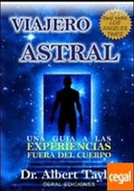 Viajero astral . guía a las experiencias fuera del cuerpo por Taylor, Albert