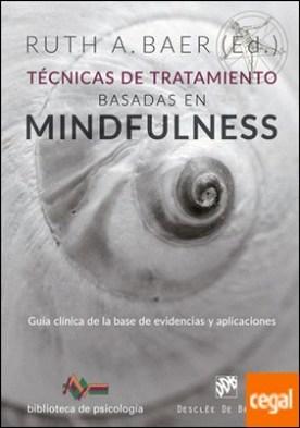 Técnicas de tratamiento basadas en Mindfulness. Guía clínica de la base de evidencias y aplicaciones