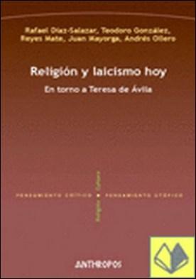 Religión y laicismo hoy . EL TORNO A TERESA DE AVILA