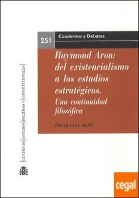 Raymond Aron: del existencialismo a los estudios estratégicos. Una continuidad filosófica